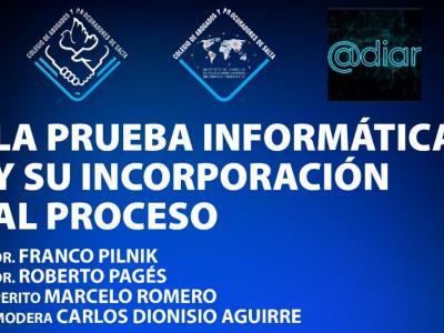 Conferencia: LA PRUEBA INFORMÁTICA Y SU INCORPORACIÓN AL PROCESO